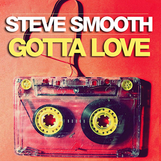 Gotta Love by Steve Smooth Download