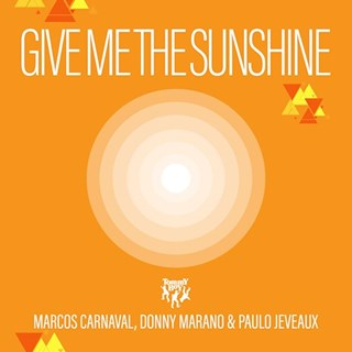 Give Me The Sunshine by Marcos Carnaval, Donny Marano & Paulo Jeveaux Download
