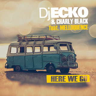 Here We Go by DJ Ecko & Charly Black ft Melloquence Download