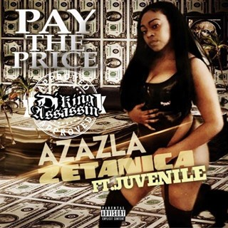 Pay The Price by Azazla Zetanica ft Juvenile DJ King Assassin Download