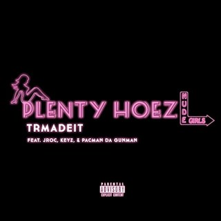Plenty Hoez by TR Made It ft Jroc Keyz & Pacman Da Gunman Download