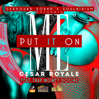 Put It On Me by Cesar Royale ft Trap Money Doonk Download
