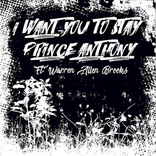 I Want You To Stay by Prince Anthony ft Warren Allen Brooks Download