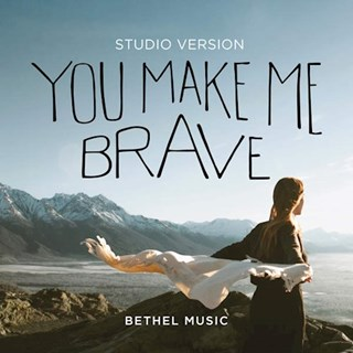 You Make Me Brave by Bethel Music & Amanda Cook Download