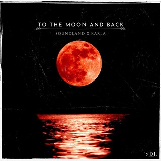 To The Moon And Back by Soundland X Karla Download
