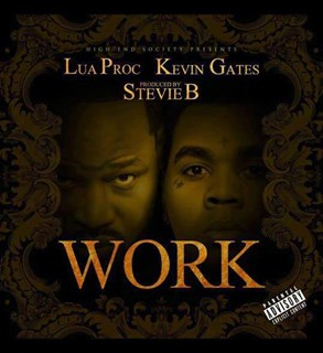 Work by Lua Proc ft Kevin Gates Download