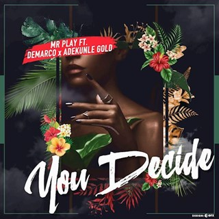 You Decide by Mr Play ft Demarco & Adekunle Gold Download