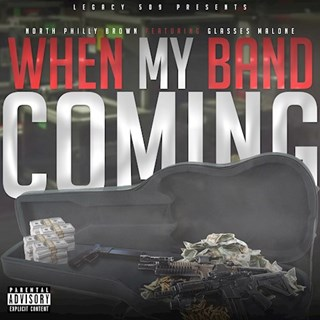 When My Band Coming by North Philly Brown ft Glasses Malone Download