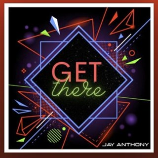 Get There by Jay Anthony Download