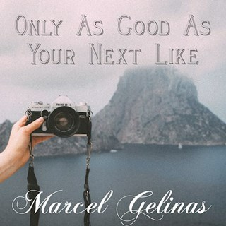 Only As Good As Your Next Like by Marcel Gelinas Download