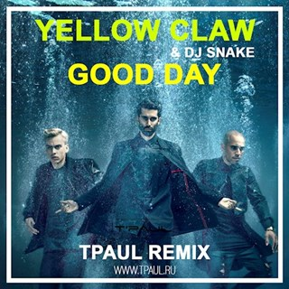 Good Day by Yellow Claw & DJ Snake Download