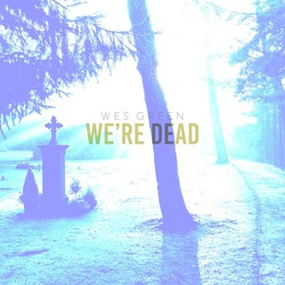 Were Dead by Wes Green Download