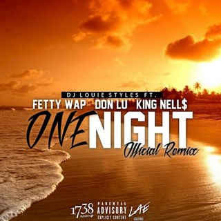 One Night by DJ Louie Styles ft Fetty Wap, Don Lu & King Nells Download