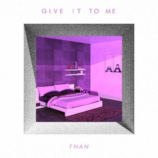 Give It To Me by Tnan Download