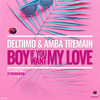 Boy If You Want My Love by Deltiimo & Amba Tremain Download