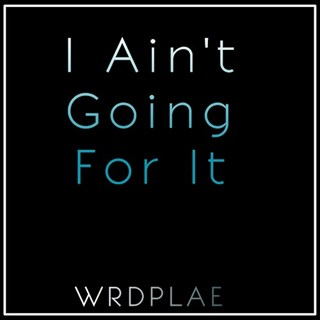 I Aint Going For It by Wrdplae Download