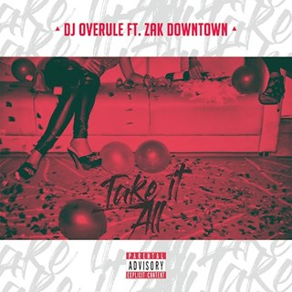 Take It All by DJ Overule ft Zak Downtown Download