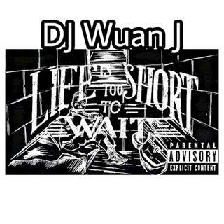 Life Is Too Short To Wait by DJ Wuan J Download
