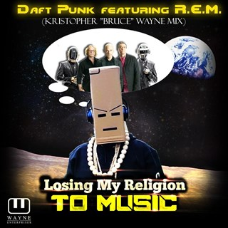 Losing My Religion To Music by Daft Punk ft Rem, Kristopher & Bruce Wayne Download