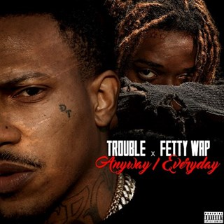 Anyway Everyday by Trouble X Fetty Wap Download