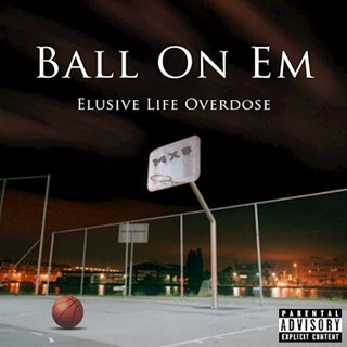 Ball On Em by Elusive Life Overdose Download