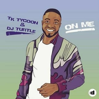On Me by Tk Tycoon & DJ Turtle Download