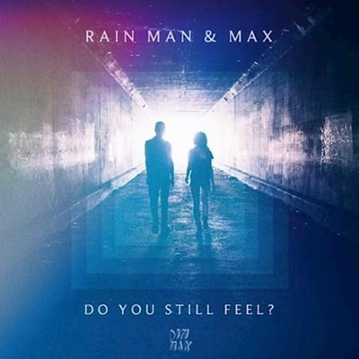 Rain Man & Max - Do You Still Feel (Original Mix)