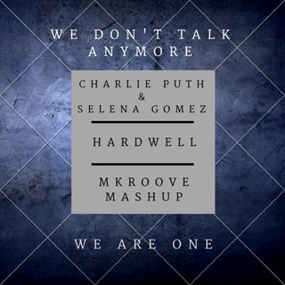 We Dont Talk Anymore vs We Are One by Charlie Puth & Selena Gomez vs Hardwell Download