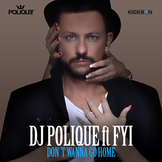 Dont Wanna Go Home by DJ Polique ft Fyi Download
