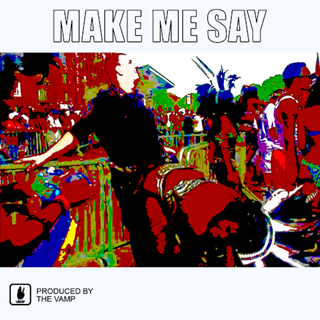 Make Me Say by The Vamp ft Earl Grey & Lehkz Download
