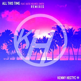 All This Time by Kenny Hectyc ft Katie Holmes Smith Download