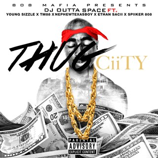 Thug City by DJ Outta Space ft Young Sizzle , Tm88, Nephewtexasboy, Ethan Sacii & Spiker 808 Download