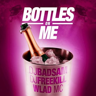 Bottles On Me by Bad Sam ft Wlad MC & Freekill Download