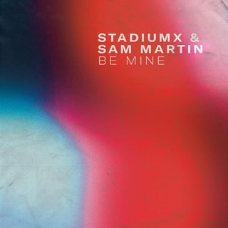 Be Mine by Stadiumx & Sam Martin Download