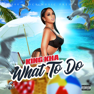 What To Do by King Kha Download