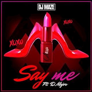 Say Me by DJ Maze ft D Major Download