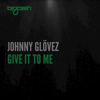Give It To Me by Johnny Glovez Download