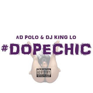 Dope Chic by Ad Polo & DJ King Lo Download