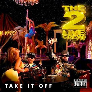 Take It Off by 2 Live Crew Download