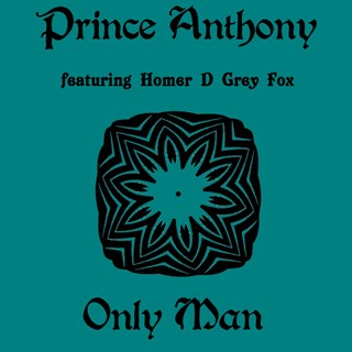 Only Man by Prince Anthony ft Homer D Grey Fox Download