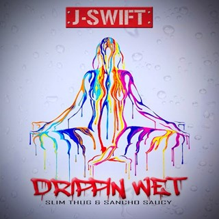 Drippin Wet by J Swift ft Slim Thug & Sancho Saucy Download