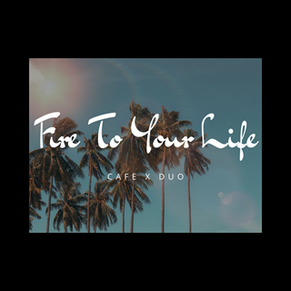 Fire To Your Life by Cafe X Duo Download