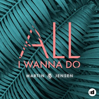 All I Wanna Do by Martin Jensen Download
