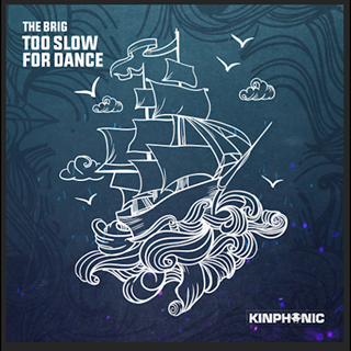 Too Slow For Dance by The Brig Download