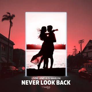 Never Look Back by Loving Arms & DJ Marlon Download