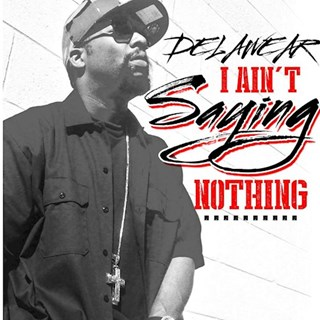I Aint Sayin Nothing by Delawear Download