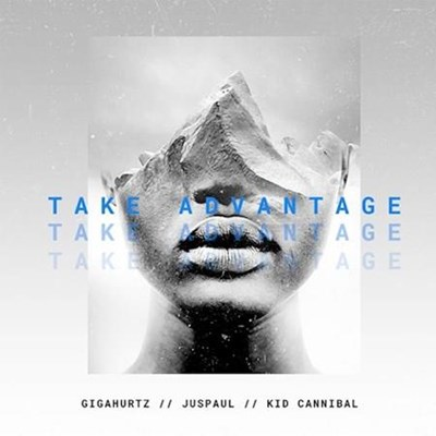 Gigahurtz ft Juspaul & Kid Cannibal - Take Advantage (Hook First Edit)