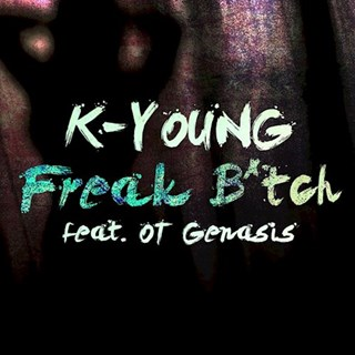 Freak Bitch by K Young ft Ot Genasis Download