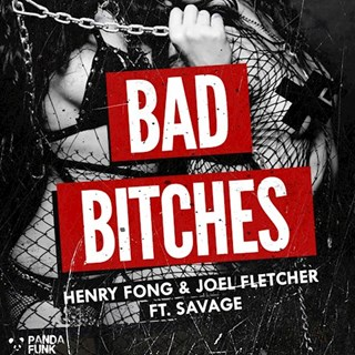 Bad Bitches by Henry Fong & Joel Fletcher ft Savage Download