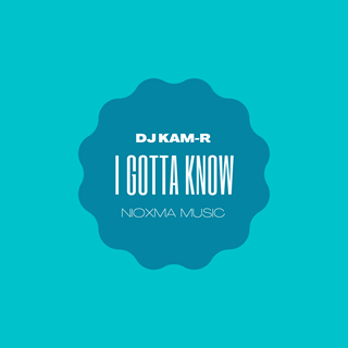 I Gotta Know by DJ Kam R Download